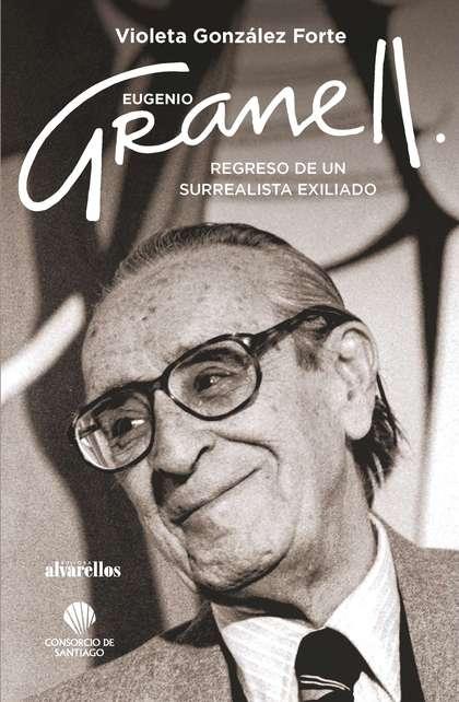EUGENIO GRANELL: REGRESO DE UN SURREALISTA EXILIADO.