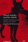 TENED MIEDO-- MUCHO MIEDO: EL LIBRO DE LAS LEYENDAS URBANAS DE TERROR