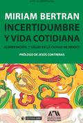 INCERTIDUMBRE Y VIDA COTIDIANA. ALIMENTACIÓN Y SALUD EN LA CIUDAD DE MÉXICO