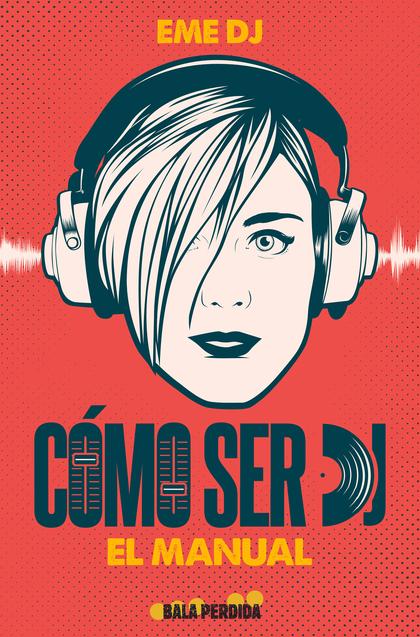 CÓMO SER DJ. EL MANUAL.