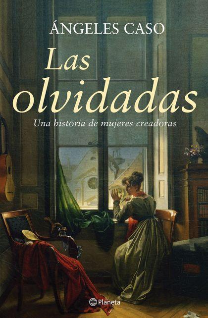 LAS OLVIDADAS: UNA HISTORIA DE MUJERES CREADORAS