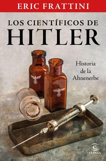 LOS CIENTÍFICOS DE HITLER. HISTORIA DE LA AHNENERBE.