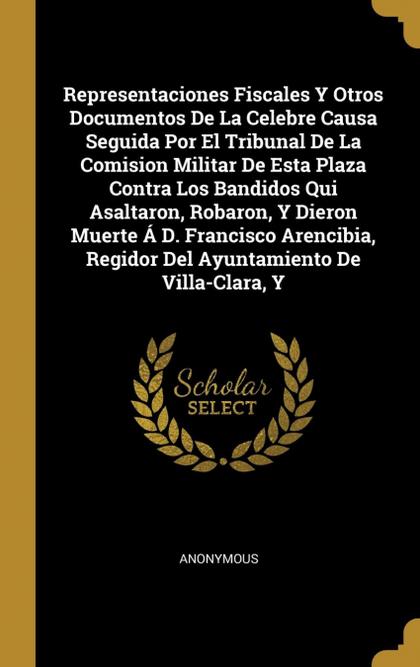 REPRESENTACIONES FISCALES Y OTROS DOCUMENTOS DE LA CELEBRE CAUSA SEGUIDA POR EL.