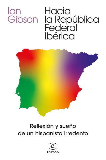 HACIA LA REPÚBLICA FEDERAL IBÉRICA.