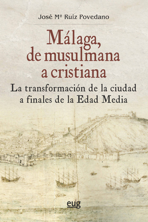 MÁLAGA, DE MUSULMANA A CRISTIANA                                                LA TRANSFORMACI