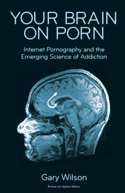 YOUR BRAIN ON PORN. INTERNET PORNOGRAPHY AND THE EMERGING SCIENCE OF ADDICTION