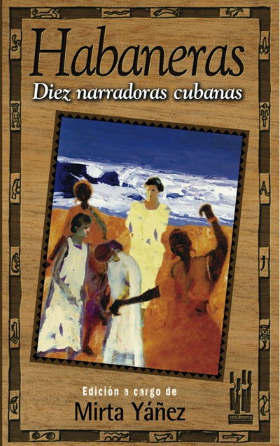 HABANERAS. DIEZ NARRADORAS CUBANAS.