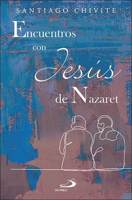 ENCUENTROS CON JESÚS DE NAZARET.