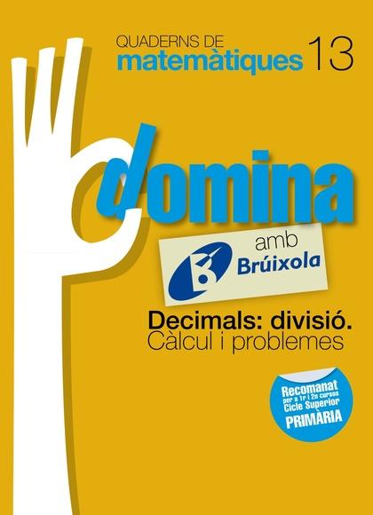 DOMINA, DECIMALS: DIVISIÓ, CÀLCUL I PROBLEMES, MATEMÀTIQUES, 5 EDUCACIÓ PRIMÀRIA (CATALUNYA, CO