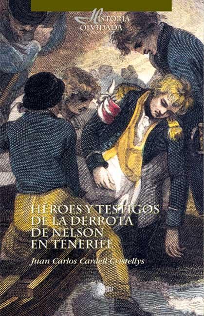 HÉROES Y TESTIGOS DE LA DERROTA DE NELSON EN TENERIFE