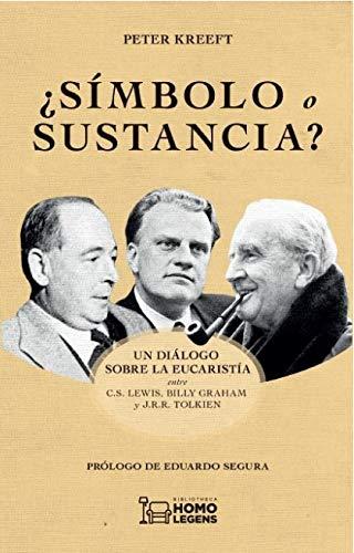 ¿SÍMBOLO O SUSTANCIA?. UN DIÁLOGO SOBRE LA EUCARISTÍA ENTRE C.S. LEWIS, BILLY GRAHAM Y J.R.R. T