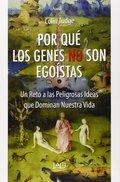 POR QUE LOS GENES NO SON EGOISTAS. UN RETO A LAS PELIGROSAS IDEAS QUE DOMINAN NUESTRAS VIDAS