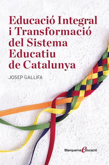 EDUCACIÓ INTEGRAL I RANSFORMACIÓ DEL SISTEMA EDUCATIU DE CATALUNYA