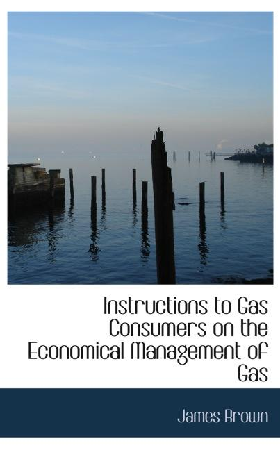 Instructions to Gas Consumers on the Economical Management of Gas