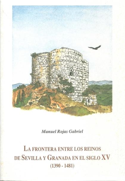FRONTERA ENTRE LOS REINOS DE SEVILLA Y GRANADA EN EL SIGLO XV (1390-1481), LA.