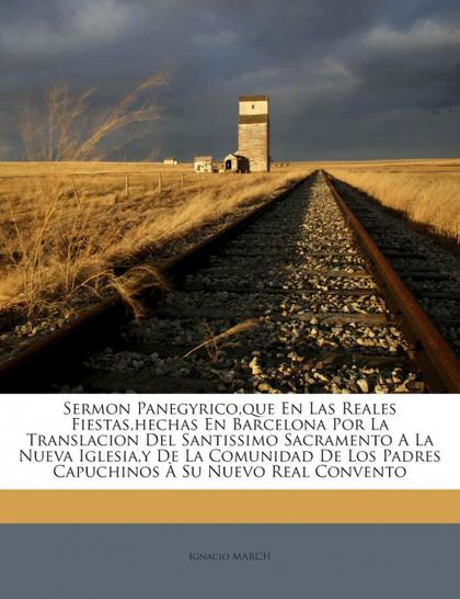 SERMON PANEGYRICO,QUE EN LAS REALES FIESTAS,HECHAS EN BARCELONA POR LA TRANSLACI