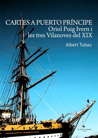CARTES A PUERTO PRÍNCIPE : ORIOL PUIG IVERN I LES TRES VILANOVES DEL XIX