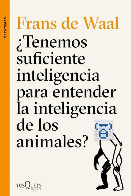 ¿TENEMOS SUFICIENTE INTELIGENCIA PARA ENTENDER LA INTELIGENCIA DE LOS ANIMALES?.