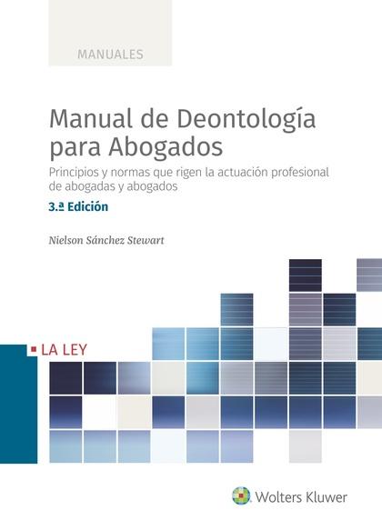 MANUAL DE DEONTOLOGÍA PARA ABOGADOS (3.ª EDICIÓN). PRINCIPIOS Y NORMAS QUE RIGEN LA ACTUACIÓN P