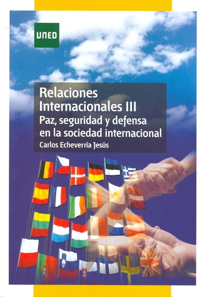 RELACIONES INTERNACIONALES III : PAZ, SEGURIDAD Y DEFENSA EN LA SOCIEDAD INTERNACIONAL