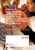 EL DELITO DE DESCUBRIMIENTO Y REVELACIÓN DE SECRETOS EN SU APLICACIÓN AL CONTROL DEL CORREO ELE