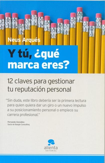 Y TÚ, ¿QUÉ MARCA ERES?: 12 CLAVES PARA GESTIONAR TU REPUTACIÓN PERSONAL