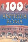 100 COSAS QUE DEBERÍAS SABER SOBRE LA ANTIGUA ROMA