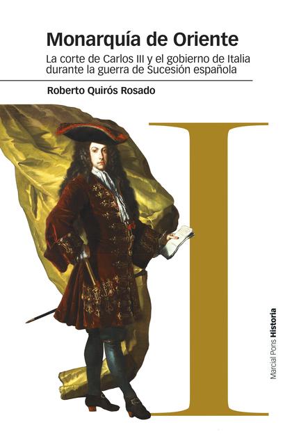 MONARQUÍA DE ORIENTE. LA CORTE DE CARLOS III Y EL GOBIERNO DE ITALIA DURANTE LA GUERRA DE SUCES