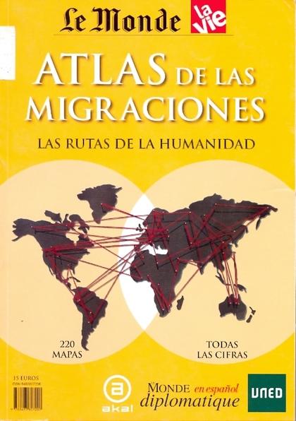 ATLAS DE LAS MIGRACIONES : LAS RUTAS DE LA HUMANIDAD