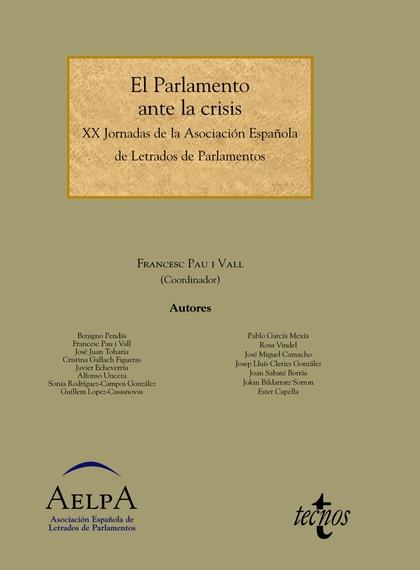 EL PARLAMENTO ANTE LA CRISIS : XX JORNADAS DE LA ASOCIACIÓN ESPAÑOLA DE LETRADOS DE PARLAMENTOS