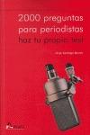 2000 PREGUNTAS PARA PERIODISTAS: HAZ TU PROPIO TEST