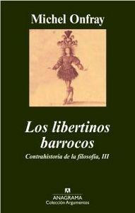 LOS LIBERTINOS BARROCOS : CONTRAHISTORIA DE LA FILOSOFÍA, III