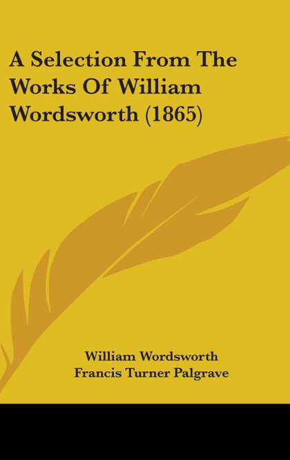 A SELECTION FROM THE WORKS OF WILLIAM WORDSWORTH (1865)
