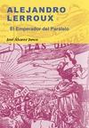 ALEJANDRO LERROUX: EL EMPERADOR DEL PARALELO