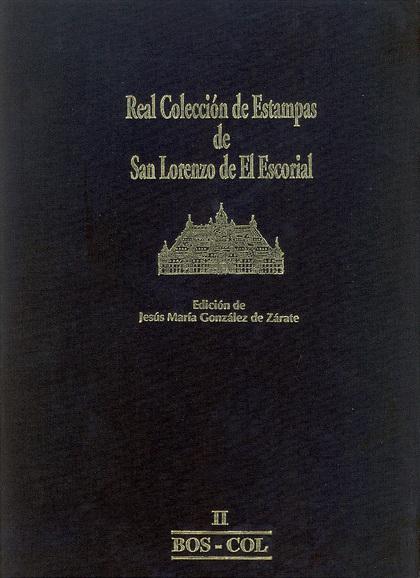 REAL COLECCIÓN DE ESTAMPAS DE SAN LORENZO DE EL ESCORIAL                        II BOS-COL