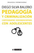 PEDAGOGÍA Y CRIMINALIZACIÓN. CARTOGRAFÍAS SOCIOEDUCATIVAS CON ADOLESCENTES