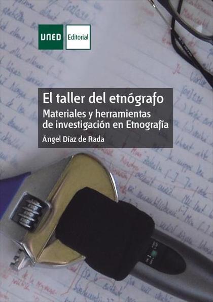 EL TALLER DEL ETNÓGRAFO : MATERIALES Y HERRAMIENTAS DE INVESTIGACIÓN EN ETNOGRAFÍA
