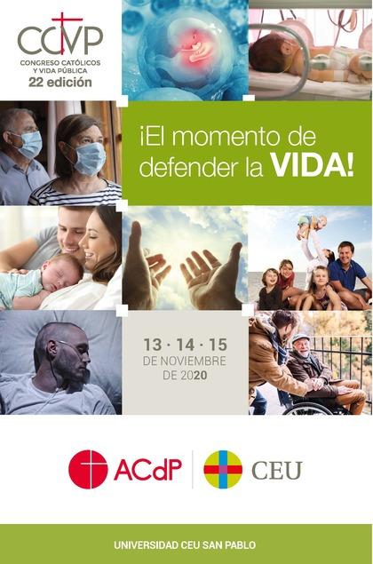 ACTAS XXII CONGRESO CATÓLICOS Y VIDA PÚBLICA.. ¡EL MOMENTO DE DEFENDER LA VIDA! MADRID, 13, 14