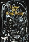LLORO POR KING KONG.