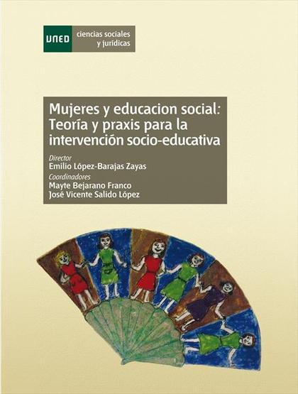 MUJERES Y EDUCACIÓN SOCIAL: TEORÍA Y PRÁXIS PARA LA INTERVENCIÓN SOCIO-EDUCATIVA
