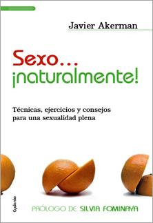 SEXO-- ¡NATURALMENTE! : TÉCNICAS, EJERCICIOS Y CONSEJOS PARA UNA SEXUALIDAD PLENA