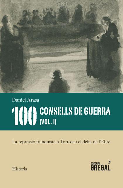 100 CONSELLS DE GUERRA (VOL. I).