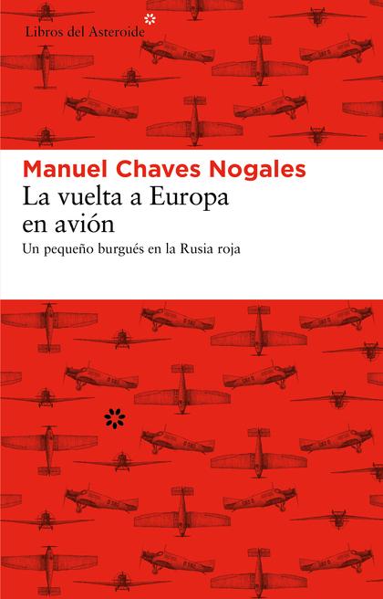 LA VUELTA A EUROPA EN AVIÓN : UN PEQUEÑO BURGUÉS EN LA RUSIA ROJA