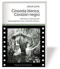 CINEASTA BLANCO CORAZON NEGRO. AVENTURAS Y DESVENTURAS CINEMATOGRAFICAS DEL CONTINENTE AFRICANO