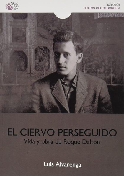 CIERVO PERSEGUIDO VIDA Y OBRA DE ROQUE DALTON