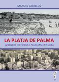 LA PLATJA DE PALMA : EVOLUCIÓ HISTÒRICA I PLANEJAMENT URBÀ