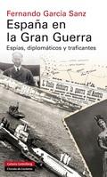ESPAÑA EN LA GRAN GUERRA. ESPÍAS, DIPLOMÁTICOS Y TRAFICANTES