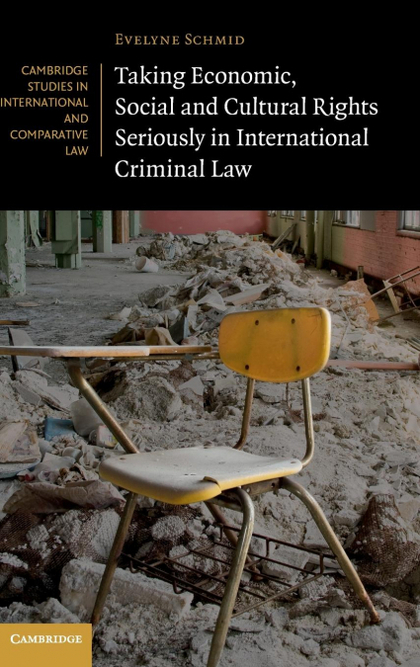 TAKING ECONOMIC, SOCIAL AND CULTURAL RIGHTS SERIOUSLY IN INTERNATIONAL CRIMINAL