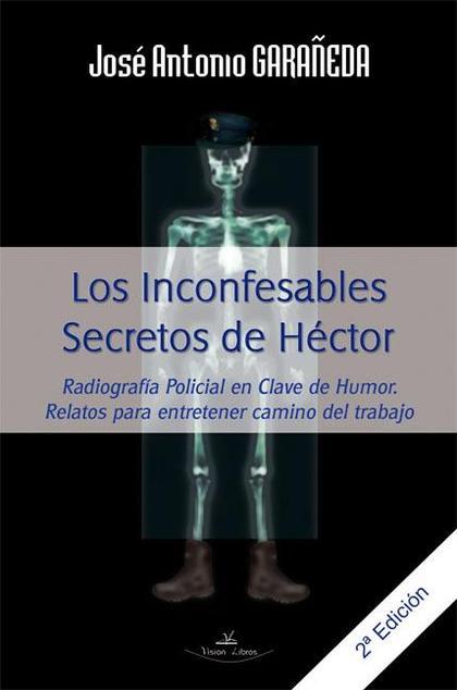 LOS INCONFESABLES SECRETOS DE HÉCTOR : RADIOGRAFÍA POLICIAL EN CLAVE DE HUMOR : RELATOS PARA EN