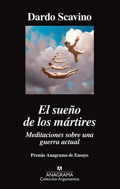 EL SUEÑO DE LOS MÁRTIRES. MEDITACIONES SOBRE UNA GUERRA ACTUAL. MEDITACIONES SOBRE UNA GUERRA A